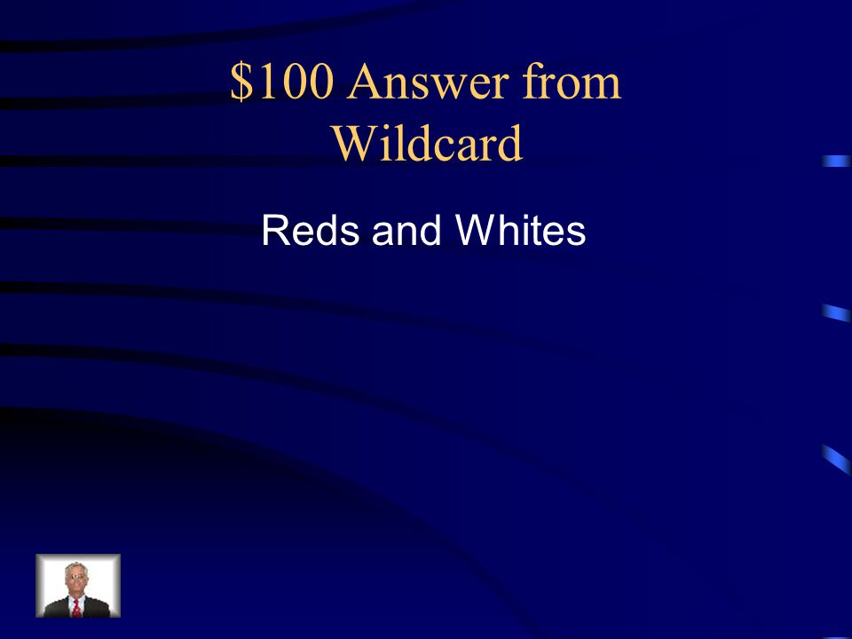 $100 Answer from Wildcard Reds and Whites
