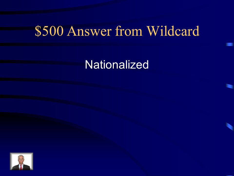 $500 Answer from Wildcard Nationalized