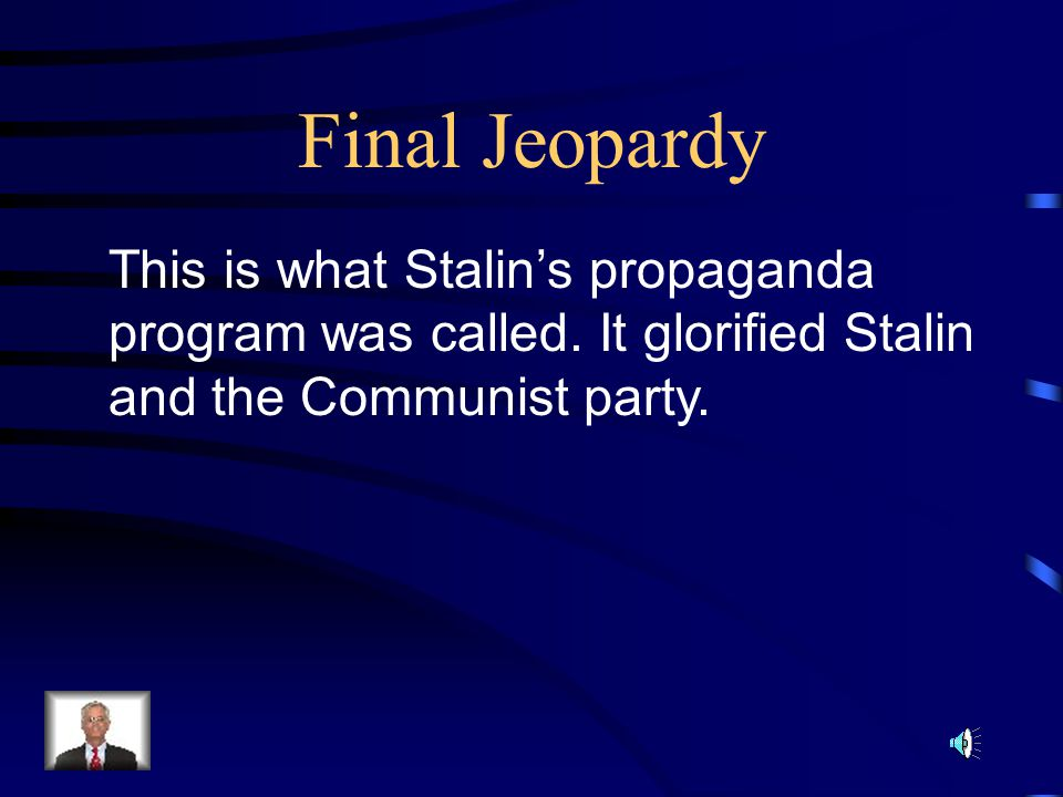 Final Jeopardy This is what Stalin's propaganda program was called.