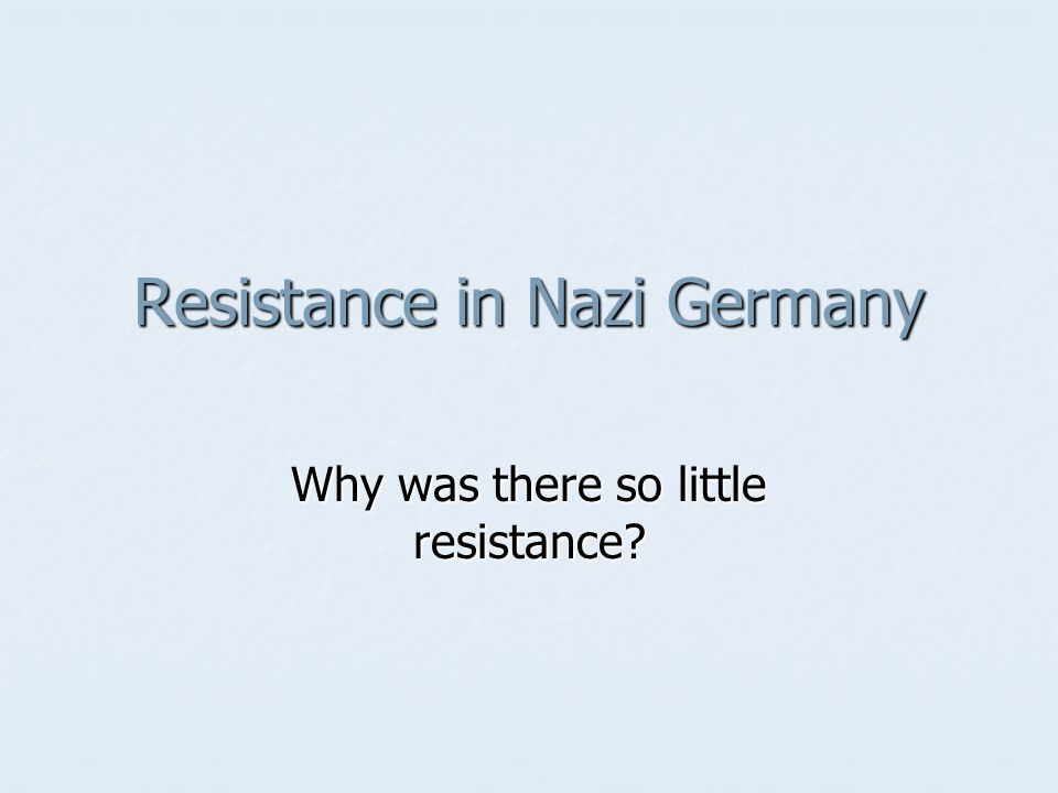 Resistance in Nazi Germany Why was there so little resistance?