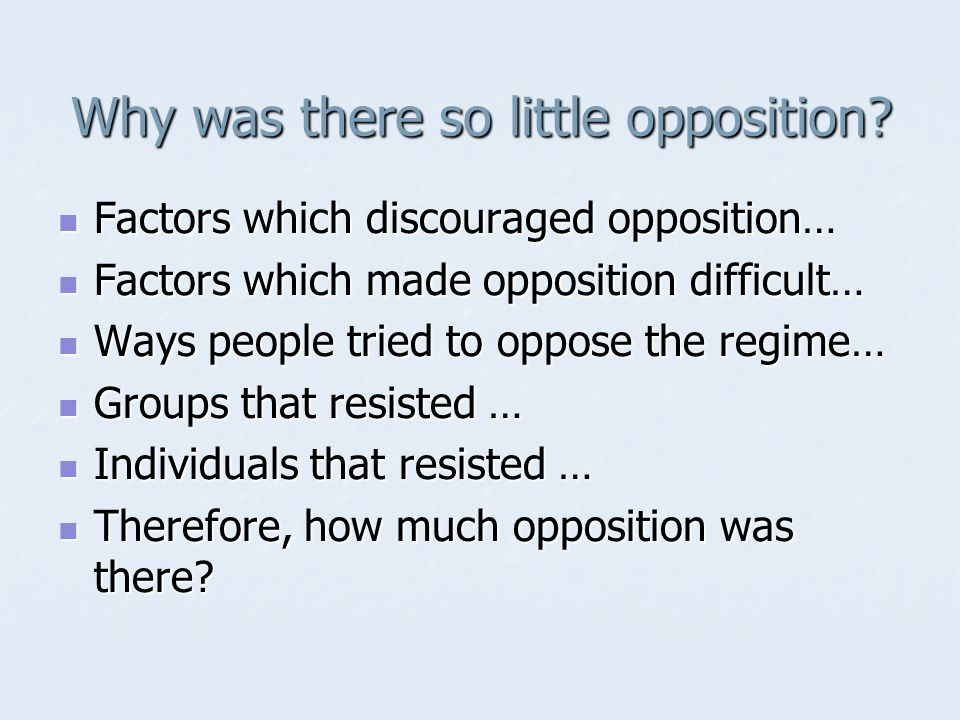 Why was there so little opposition? Factors which discouraged opposition… Factors which discouraged opposition… Factors which made opposition difficul