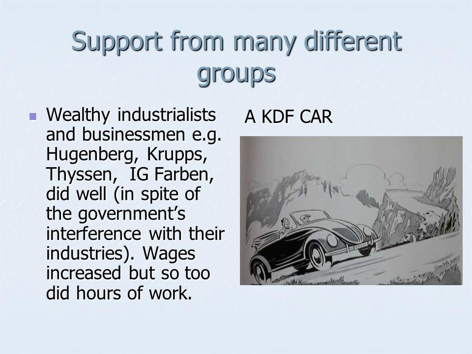 Support from many different groups Wealthy industrialists and businessmen e.g.