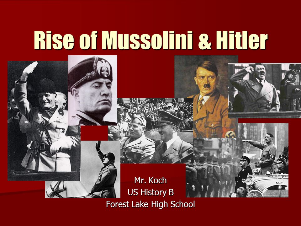 Rise of Mussolini & Hitler Mr. Koch US History B Forest Lake High School