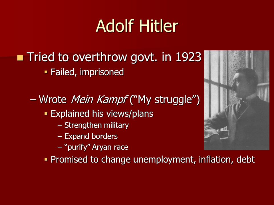 """Adolf Hitler Tried to overthrow govt. in 1923 Tried to overthrow govt. in 1923  Failed, imprisoned –Wrote Mein Kampf (""""My struggle"""")  Explained his"""