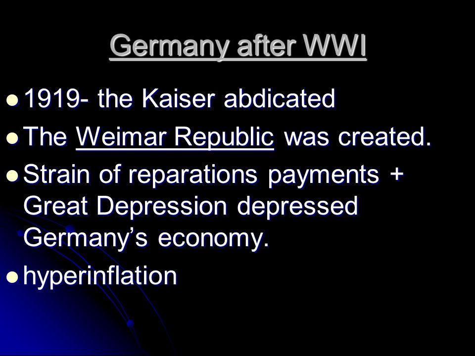 Germany after WWI 1919- the Kaiser abdicated 1919- the Kaiser abdicated The Weimar Republic was created. The Weimar Republic was created. Strain of re