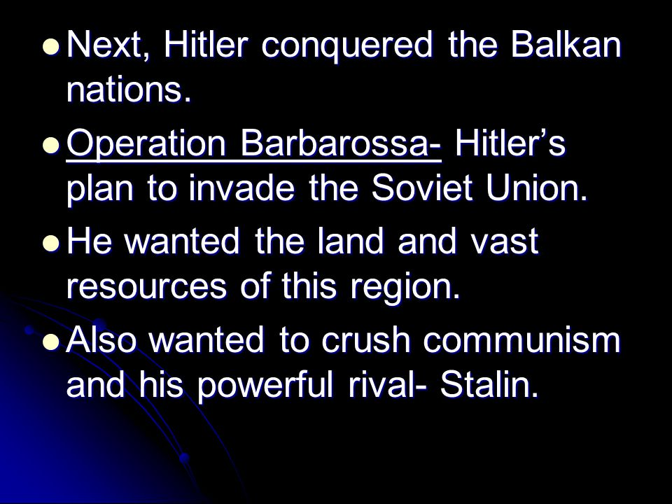 Next, Hitler conquered the Balkan nations. Next, Hitler conquered the Balkan nations. Operation Barbarossa- Hitler's plan to invade the Soviet Union.