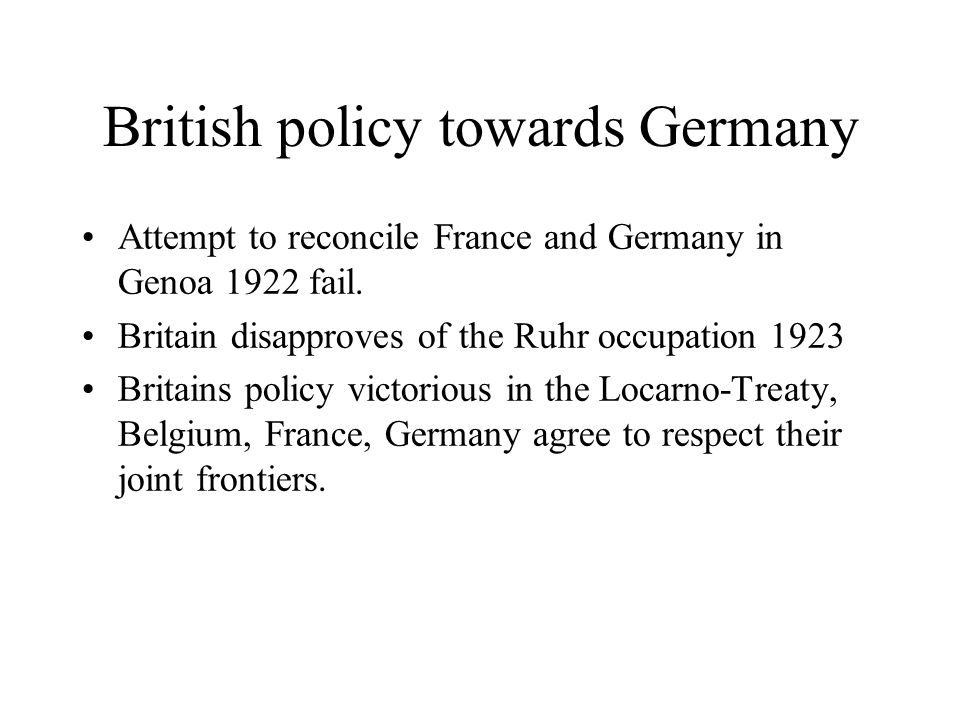 British policy towards Germany Attempt to reconcile France and Germany in Genoa 1922 fail.