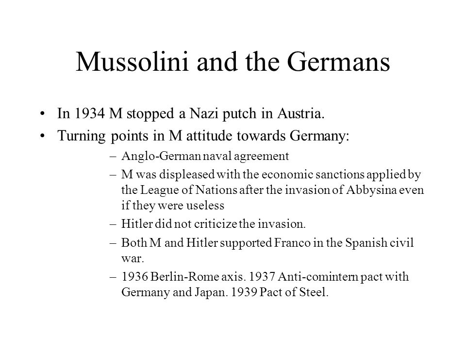 Mussolini and the Germans In 1934 M stopped a Nazi putch in Austria.