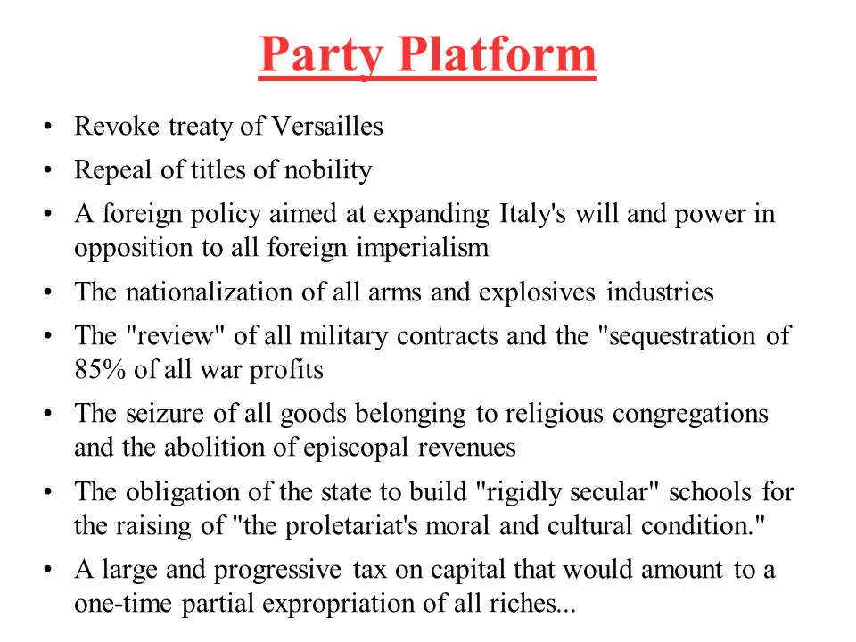 Party Platform Revoke treaty of Versailles Repeal of titles of nobility A foreign policy aimed at expanding Italy's will and power in opposition to al