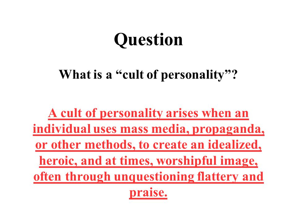 "Question What is a ""cult of personality""? A cult of personality arises when an individual uses mass media, propaganda, or other methods, to create an"