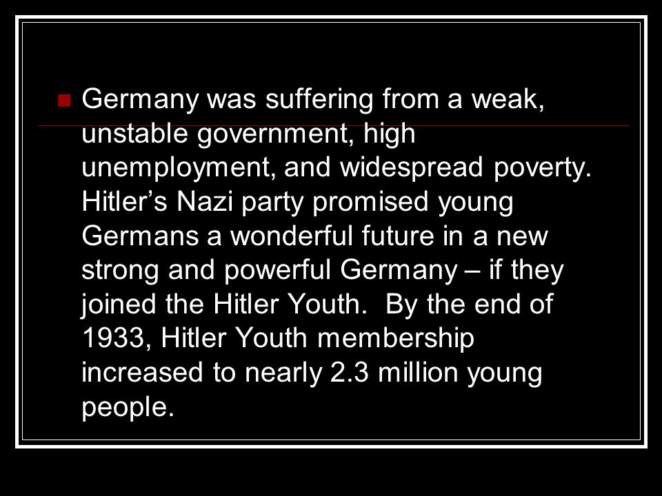 Germany was suffering from a weak, unstable government, high unemployment, and widespread poverty.