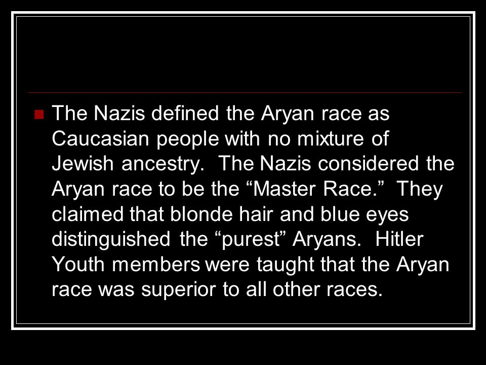 """The Nazis defined the Aryan race as Caucasian people with no mixture of Jewish ancestry. The Nazis considered the Aryan race to be the """"Master Race."""""""