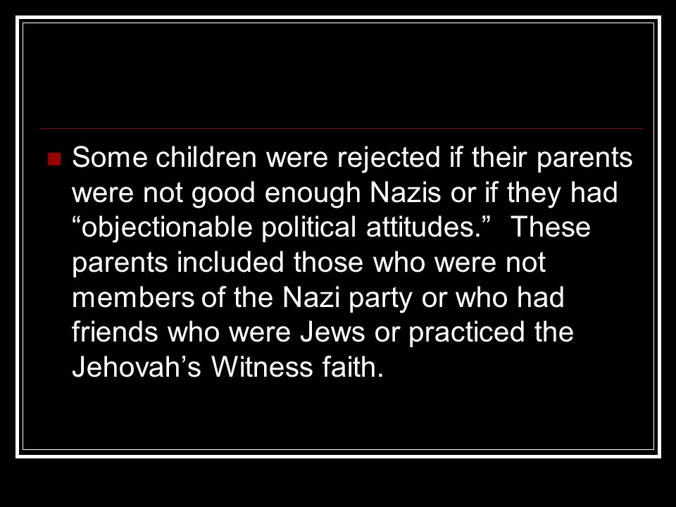 """Some children were rejected if their parents were not good enough Nazis or if they had """"objectionable political attitudes."""" These parents included tho"""