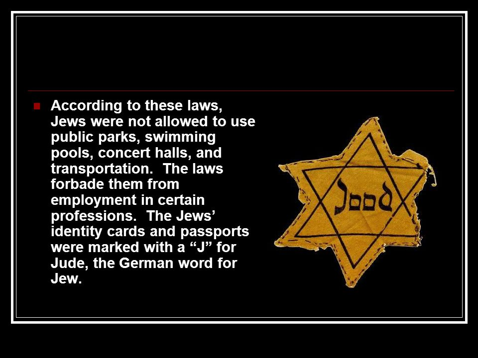 According to these laws, Jews were not allowed to use public parks, swimming pools, concert halls, and transportation.