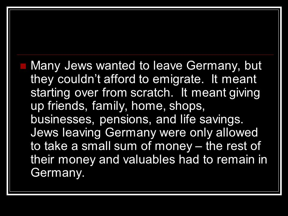Many Jews wanted to leave Germany, but they couldn't afford to emigrate.