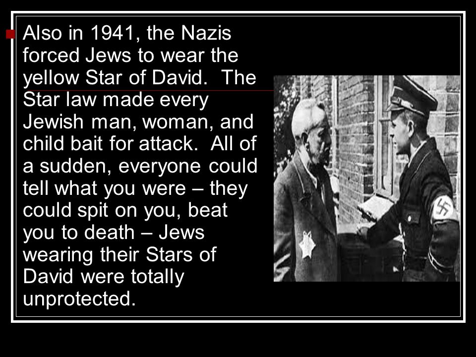 Also in 1941, the Nazis forced Jews to wear the yellow Star of David.