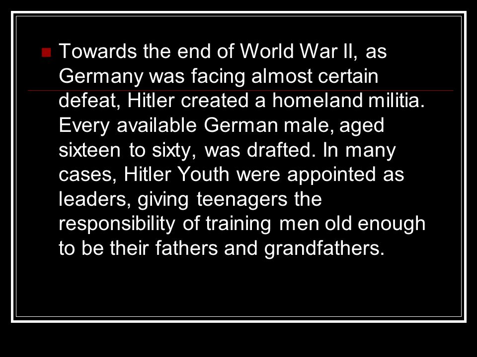 Towards the end of World War II, as Germany was facing almost certain defeat, Hitler created a homeland militia.