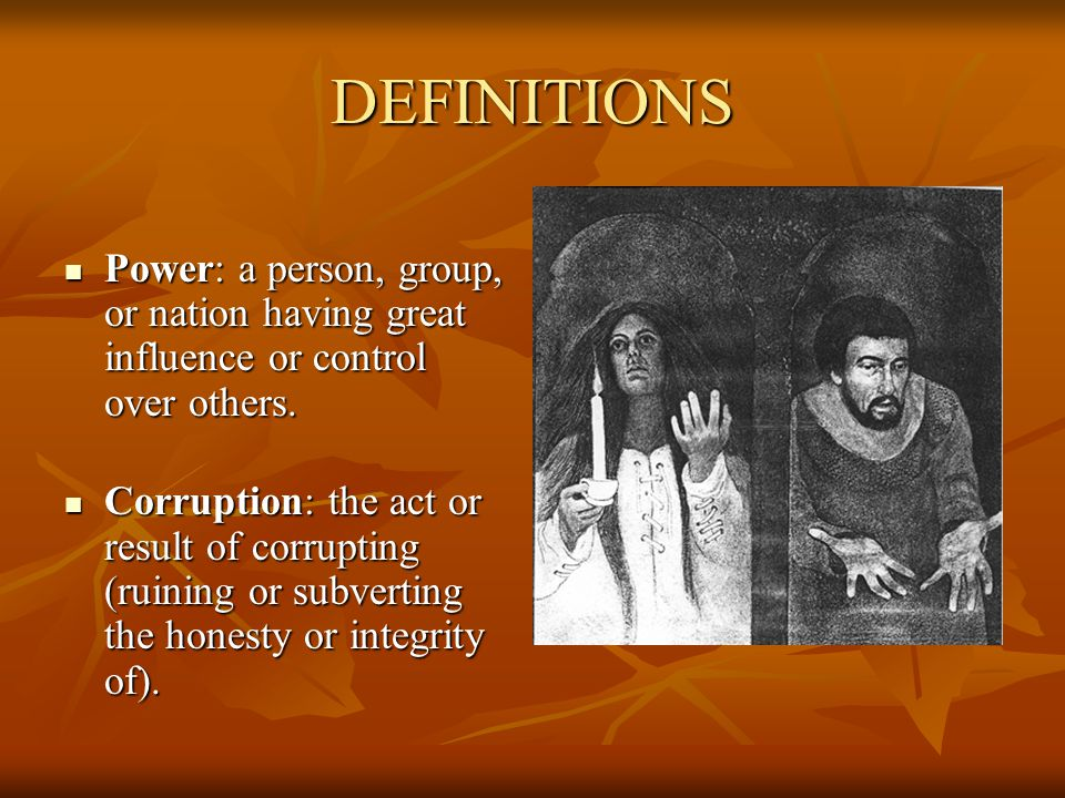 DEFINITIONS Power: a person, group, or nation having great influence or control over others.