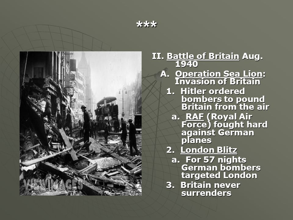 *** II. Battle of Britain Aug. 1940 A. Operation Sea Lion: Invasion of Britain A. Operation Sea Lion: Invasion of Britain 1. Hitler ordered bombers to
