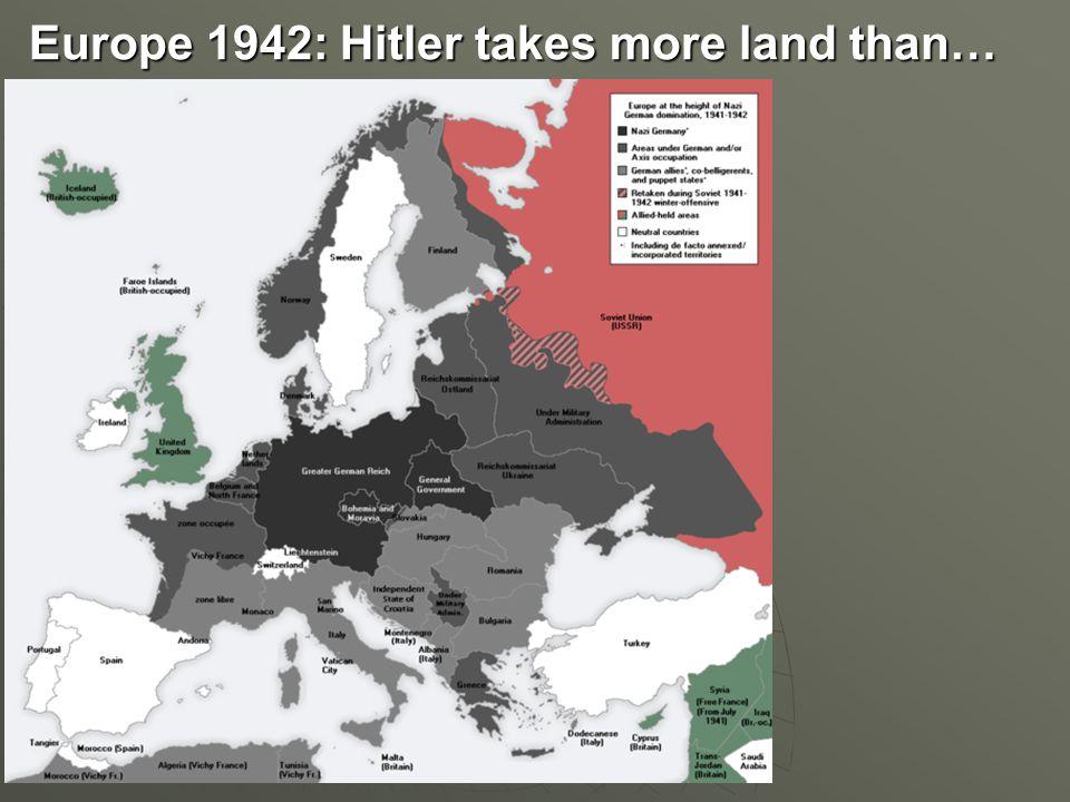 Europe 1942: Hitler takes more land than…