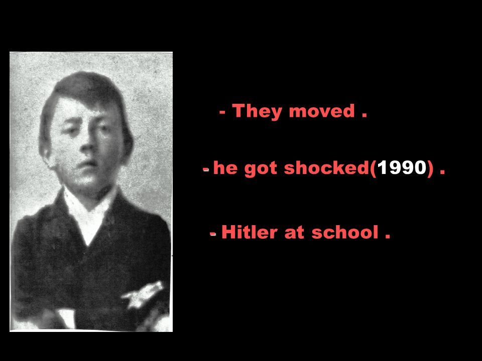 - Hitler at school. - - They moved. -. he got shocked(1990) -