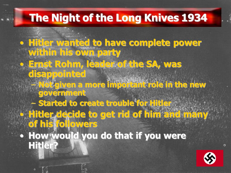 The Night of the Long Knives 1934 Hitler wanted to have complete power within his own partyHitler wanted to have complete power within his own party E