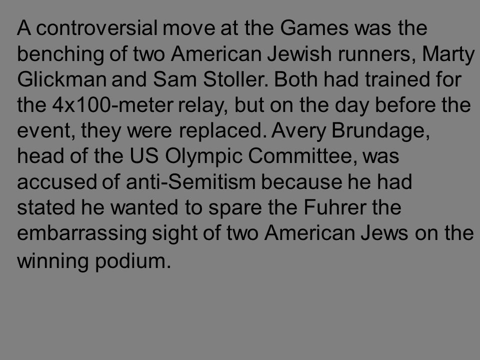 A controversial move at the Games was the benching of two American Jewish runners, Marty Glickman and Sam Stoller.