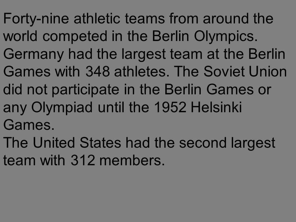 Forty-nine athletic teams from around the world competed in the Berlin Olympics.