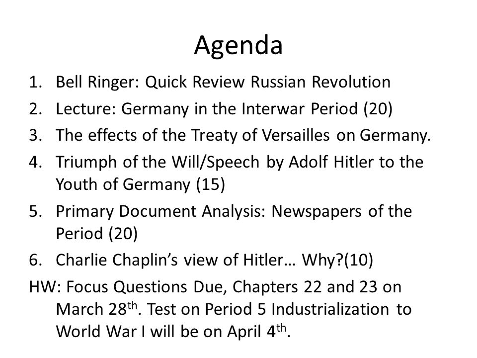 Agenda 1.Bell Ringer: Quick Review Russian Revolution 2.Lecture: Germany in the Interwar Period (20) 3.The effects of the Treaty of Versailles on Germany.