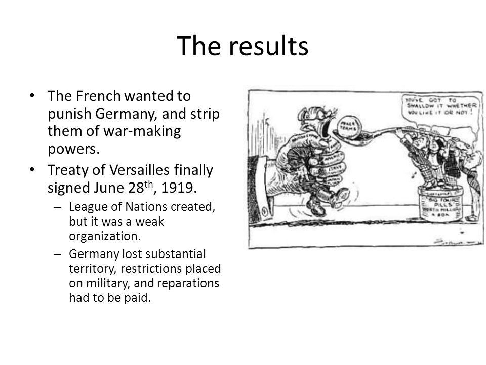The results The French wanted to punish Germany, and strip them of war-making powers.