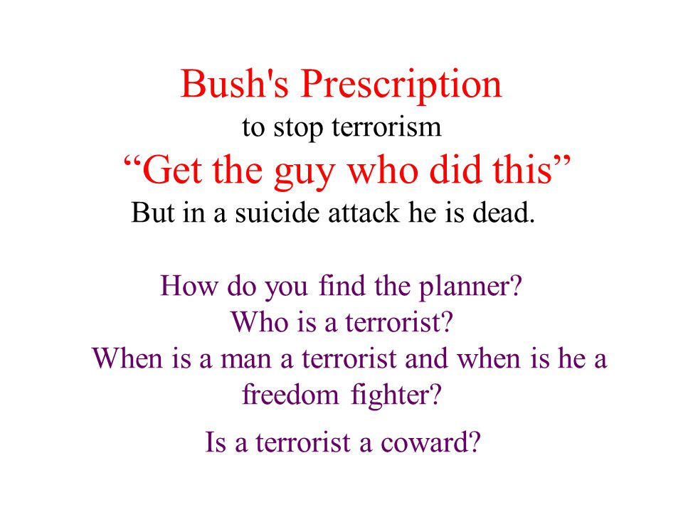 Bush s Prescription to stop terrorism Get the guy who did this But in a suicide attack he is dead.