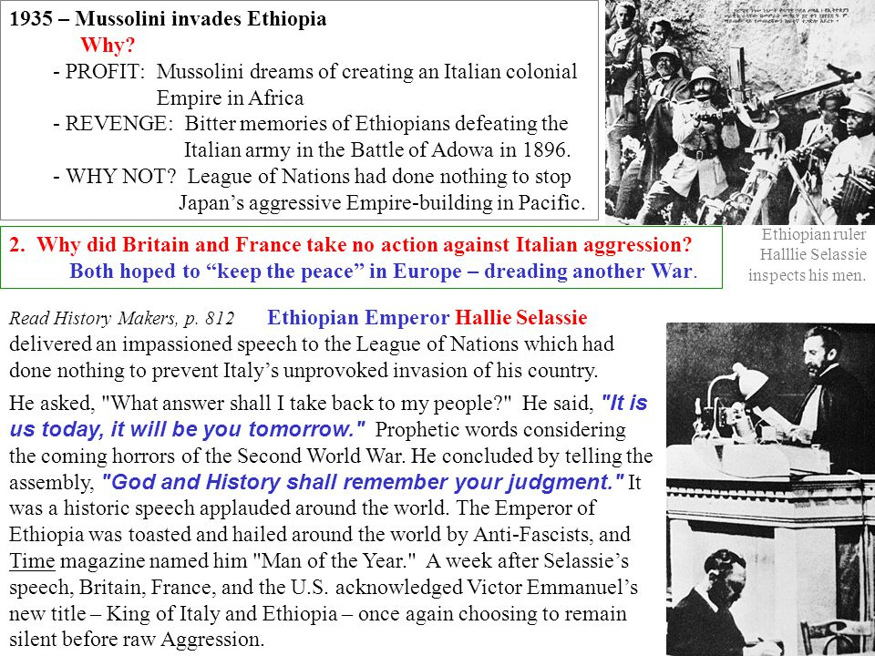 1935 – Mussolini invades Ethiopia Why? - PROFIT: Mussolini dreams of creating an Italian colonial Empire in Africa - REVENGE: Bitter memories of Ethio