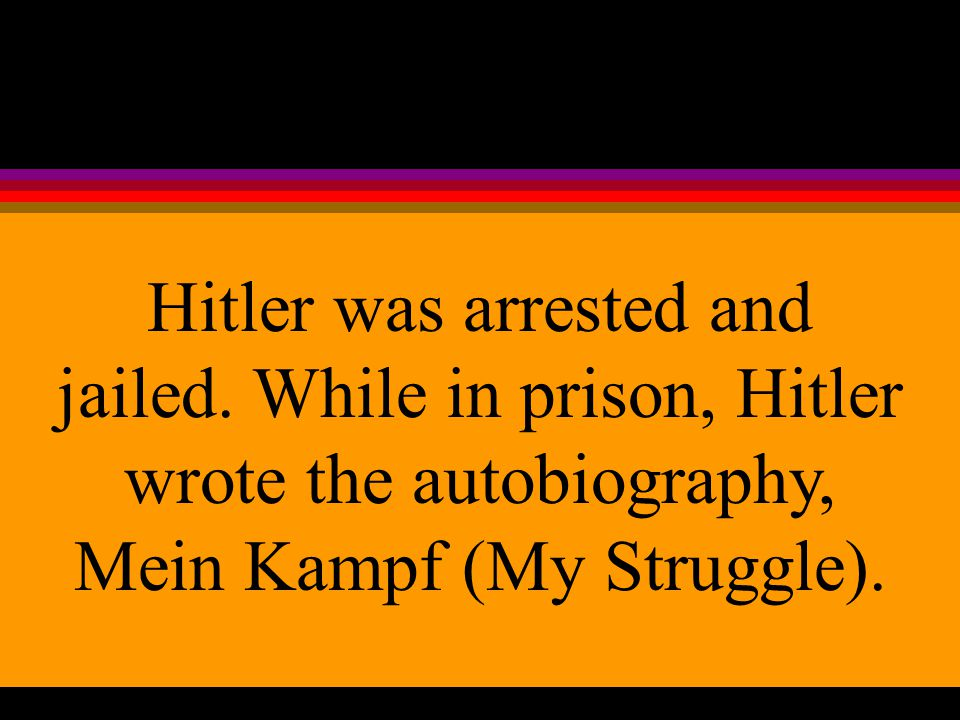 Hitler was arrested and jailed.