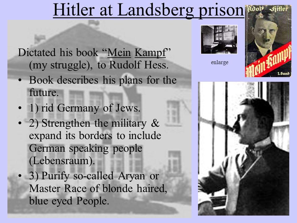 Hitler at Landsberg prison Dictated his book Mein Kampf (my struggle), to Rudolf Hess.