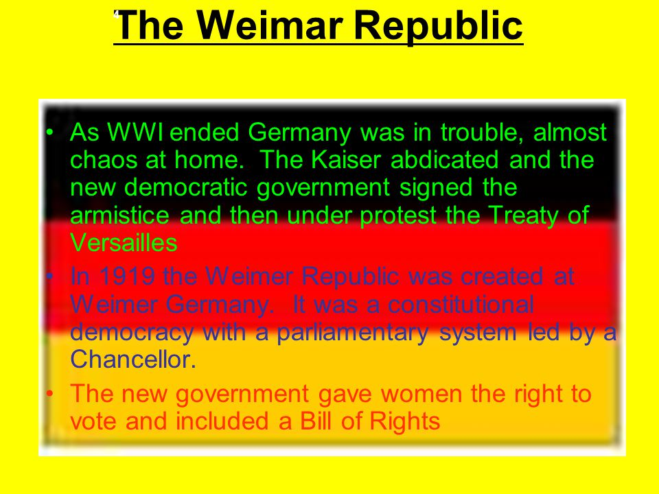 The Weimar Republic 4 As WWI ended Germany was in trouble, almost chaos at home.