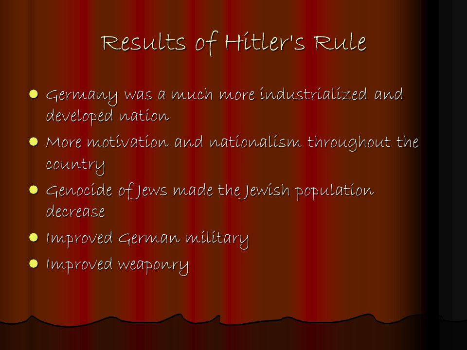 Results of Hitler's Rule Germany was a much more industrialized and developed nation Germany was a much more industrialized and developed nation More