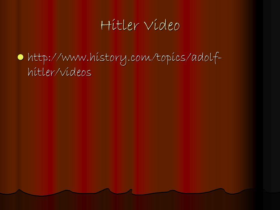 Hitler Video http://www.history.com/topics/adolf- hitler/videos http://www.history.com/topics/adolf- hitler/videos