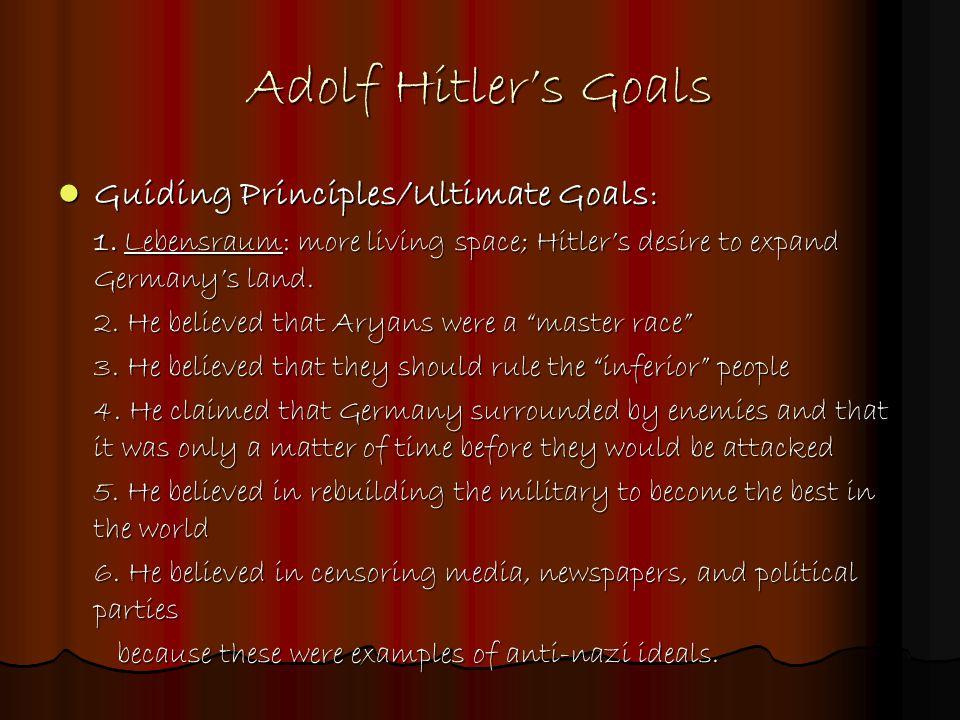 Adolf Hitler's Goals Guiding Principles/Ultimate Goals : Guiding Principles/Ultimate Goals : 1.