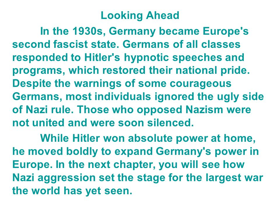 Looking Ahead In the 1930s, Germany became Europe's second fascist state. Germans of all classes responded to Hitler's hypnotic speeches and programs,