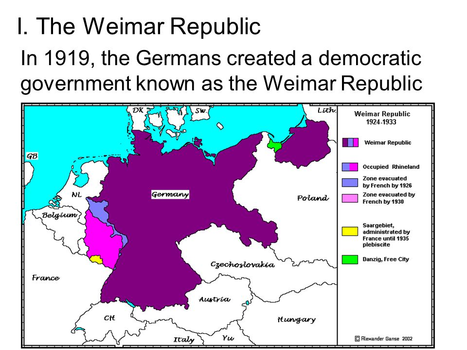 I. The Weimar Republic In 1919, the Germans created a democratic government known as the Weimar Republic