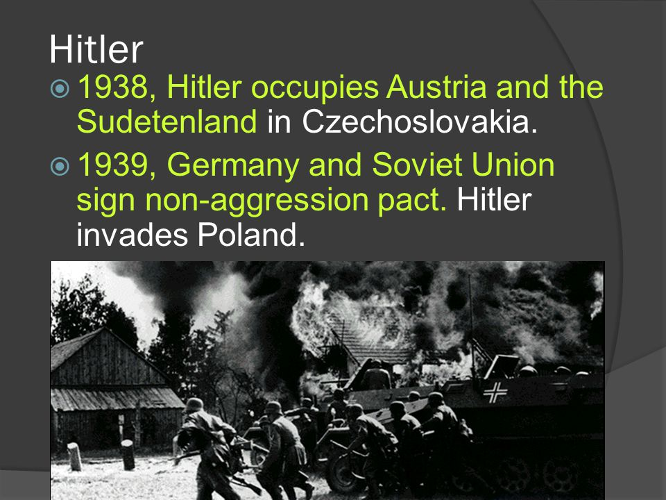 Hitler  1938, Hitler occupies Austria and the Sudetenland in Czechoslovakia.