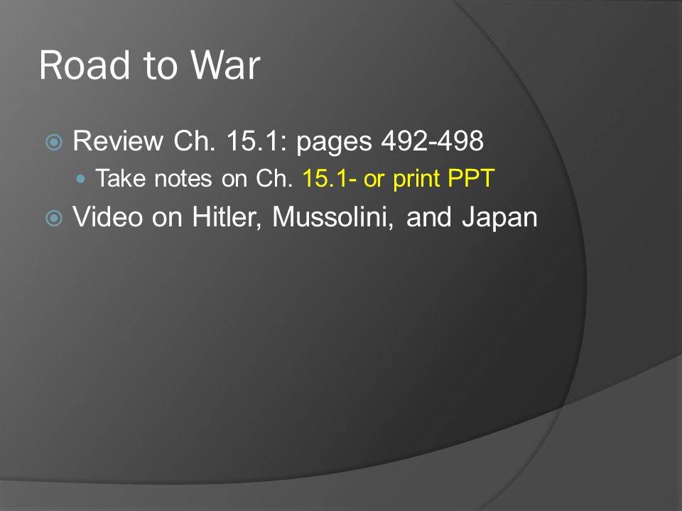 Road to War  Review Ch. 15.1: pages 492-498 Take notes on Ch.