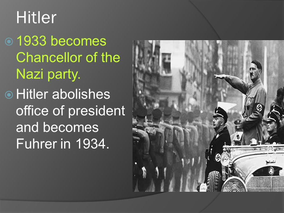 Hitler  1933 becomes Chancellor of the Nazi party.