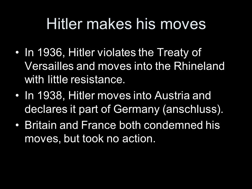Hitler makes his moves In 1936, Hitler violates the Treaty of Versailles and moves into the Rhineland with little resistance. In 1938, Hitler moves in