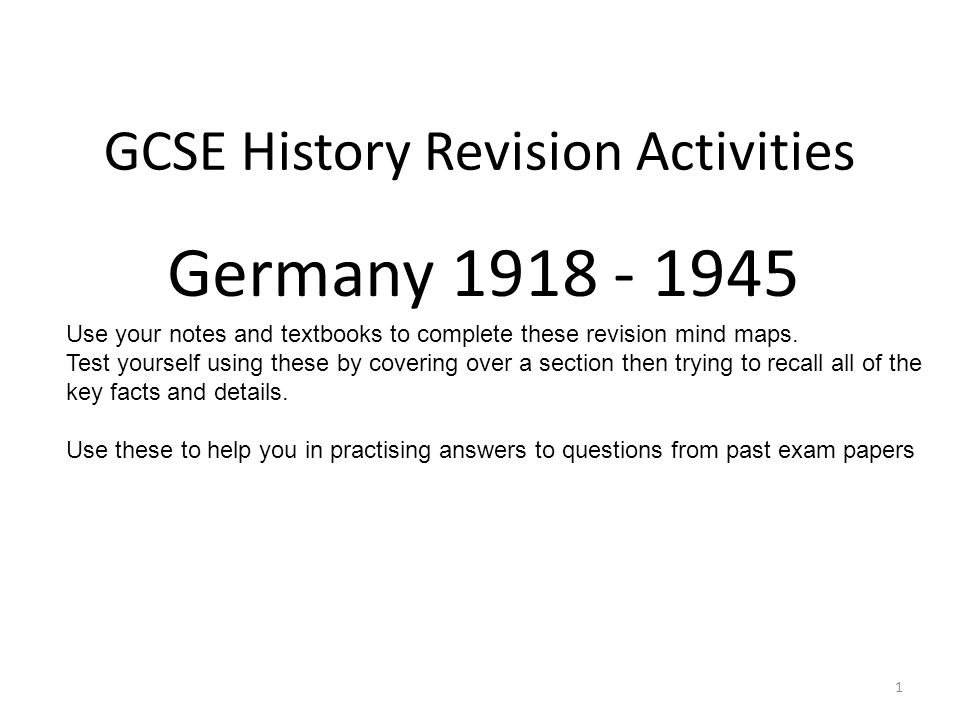 GCSE History Revision Activities Germany 1918 - 1945 1 Use your notes and textbooks to complete these revision mind maps. Test yourself using these by