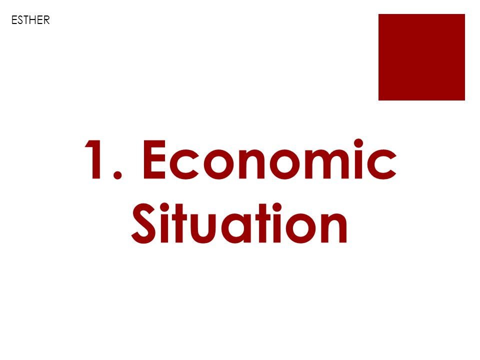 ESTHER 1. Economic Situation