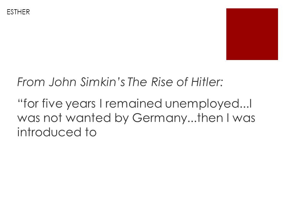 From John Simkin's The Rise of Hitler: for five years I remained unemployed...I was not wanted by Germany...then I was introduced to ESTHER