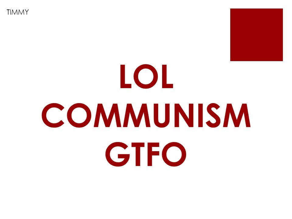 LOL COMMUNISM GTFO
