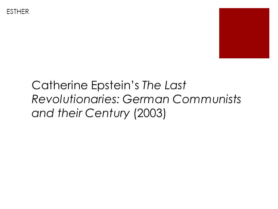 ESTHER Catherine Epstein's The Last Revolutionaries: German Communists and their Century (2003)