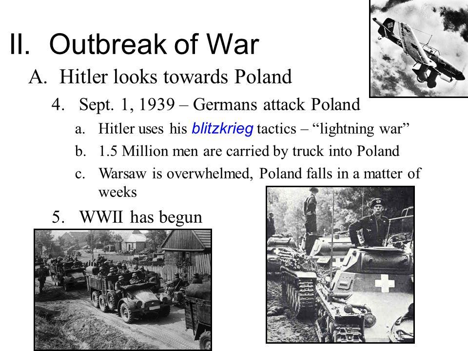 II. Outbreak of War A.Hitler looks towards Poland 4.Sept.